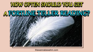 How Often Should You Get A Fortune Teller Reading?